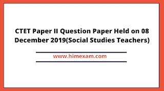 CTET Paper II Question Paper Held on 08 December 2019(Social Studies Teachers)