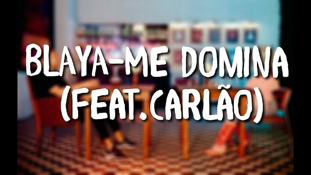 Blaya – Me Domina (Feat. Carlão)