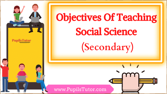 What Are Instructional Objectives Of Teaching Social Science At Secondary Level? | Objectives To Teach Social Science In Middle And Secondary Classes - Understanding, Skills, Information, Attitude, Abilities