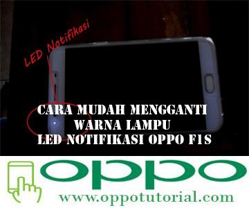 Cara Mudah Mengganti Warna Lampu Led Notifikasi Oppo F1s Oppotutorial
