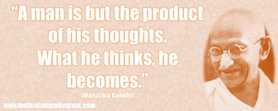 "Mahatma Gandhi Inspirational Quotes Explained: ""A man is but the product of his thoughts. What he thinks, he becomes."" ― Mahatma Gandhi"