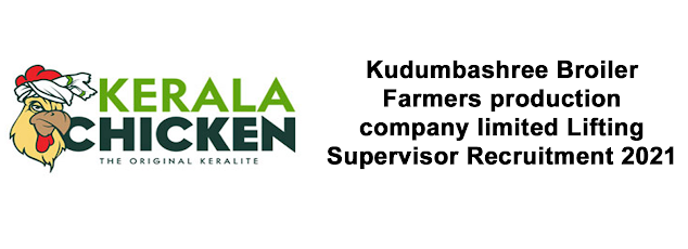 Kudumbashree Broiler Farmers production company limited Lifting Supervisor Recruitment 2021: Apply Now