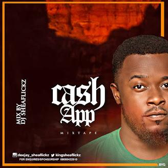 [Mixtape] Dj/Vj/OAP Sheaflickz - Cash App