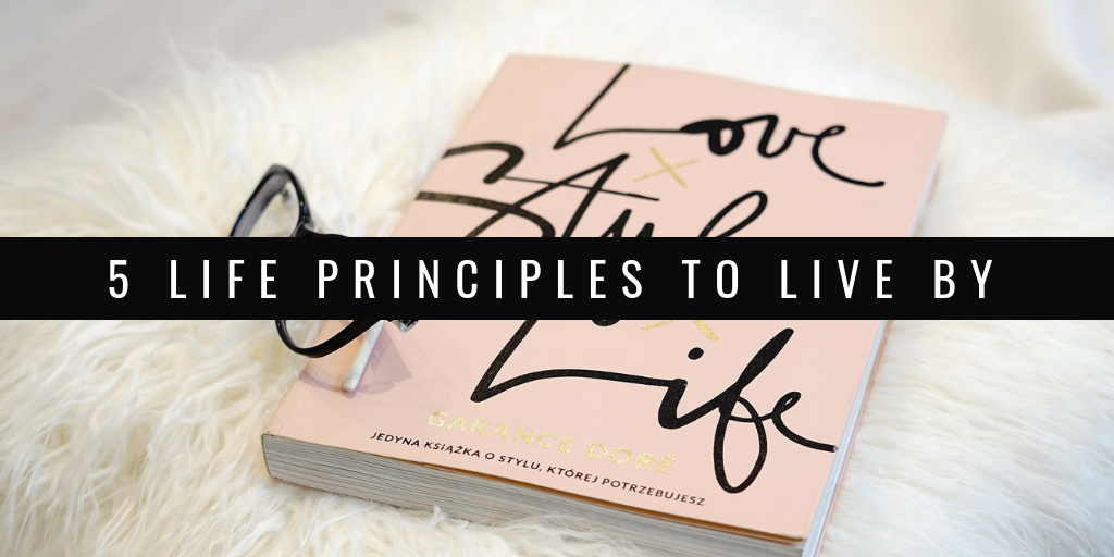 Life Principles to Live By to Live a Happy Healthy Life Inspiration