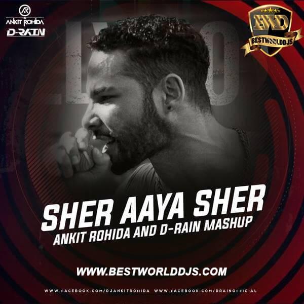 Sher Aya Sher (Mashup) - Ankit Rohida D-Rain