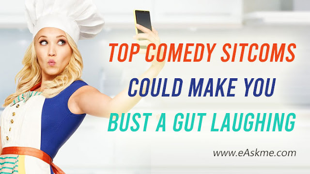 Top 5 Comedy Sitcoms Could Make You Bust A Gut Laughing: eAskme