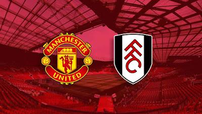 مشاهدة مباراة مانشستر يونايتد ضد فولهام 18-05-2021 بث مباشر في الدوري الانجليزي
