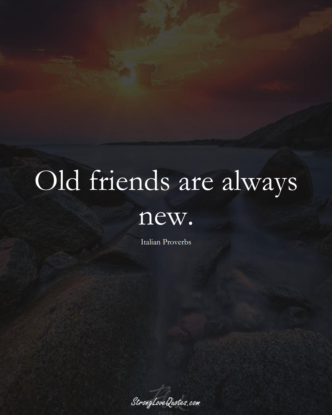 Old friends are always new. (Italian Sayings);  #EuropeanSayings