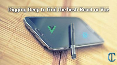 Digging Deep to find the best: React or Vue