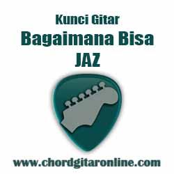 Chord Jaz Bagaimana Bisa