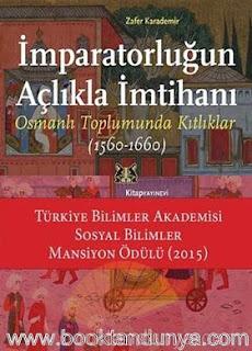 Zafer Karademir - İmparatorluğun Açlıkla İmtihanı - Osmanlı Toplumunda Kıtlıklar (1560-1660)