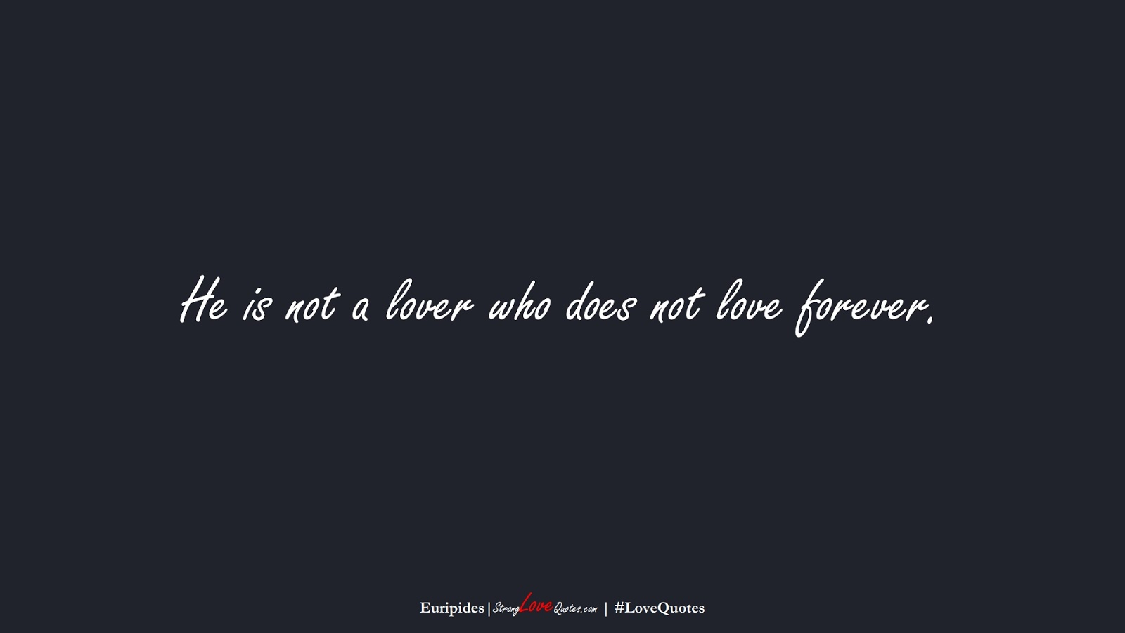He is not a lover who does not love forever. (Euripides);  #LoveQuotes