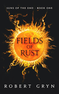 Fields of Rust (Suns of the End) (Volume 1) - a Sci-Fi Fantasy by Robert Gryn