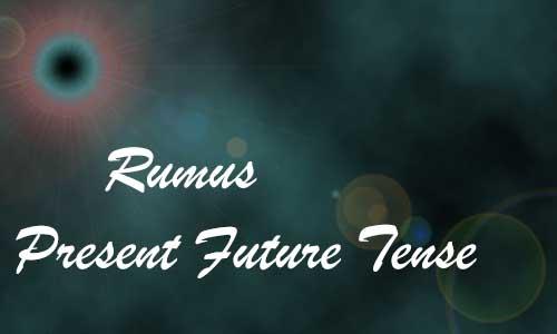Macam dan Rumus Present Future Tense dengan Contoh