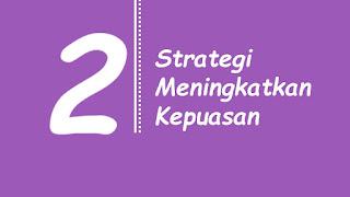 2 Strategi Efektif untuk Meningkatkan Kepuasan Pelanggan