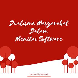 cover Dualisme Masyarakat Dalam Menilai Software