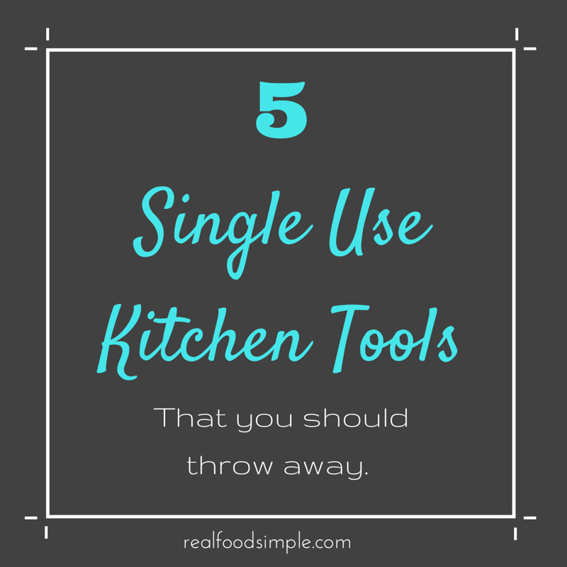 5 single use kitchen tools - you should throw away | realfoodsimple.com