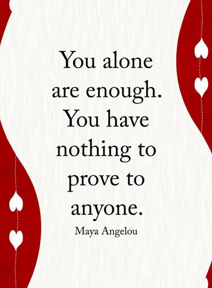 Quotes You Alone Are Enough You Have Nothing To Prove Quotes