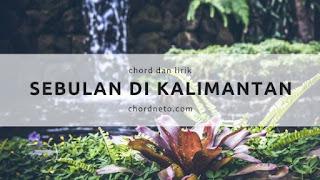 Sebulan Di Kalimantan Chord dan Lirik