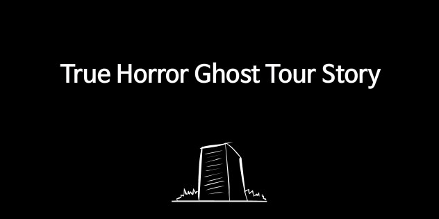 True Horror Ghost Tour Story