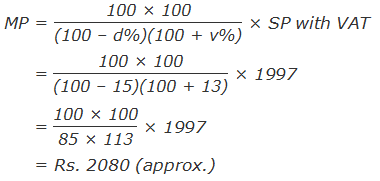"""MP = """"100 × 100"""" /""""(100 – d%)(100 + v%)""""  × SP with VAT       = """"100 × 100"""" /""""(100 – 15)(100 + 13)""""  × 1997       = """"100 × 100"""" /""""85 × 113""""  × 1997        = Rs. 2080 (approx.)"""