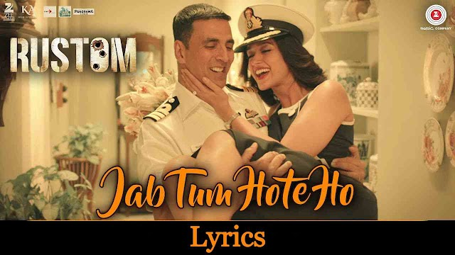 Jab Tum Hote Ho Lyrics in Hindi - Rustom