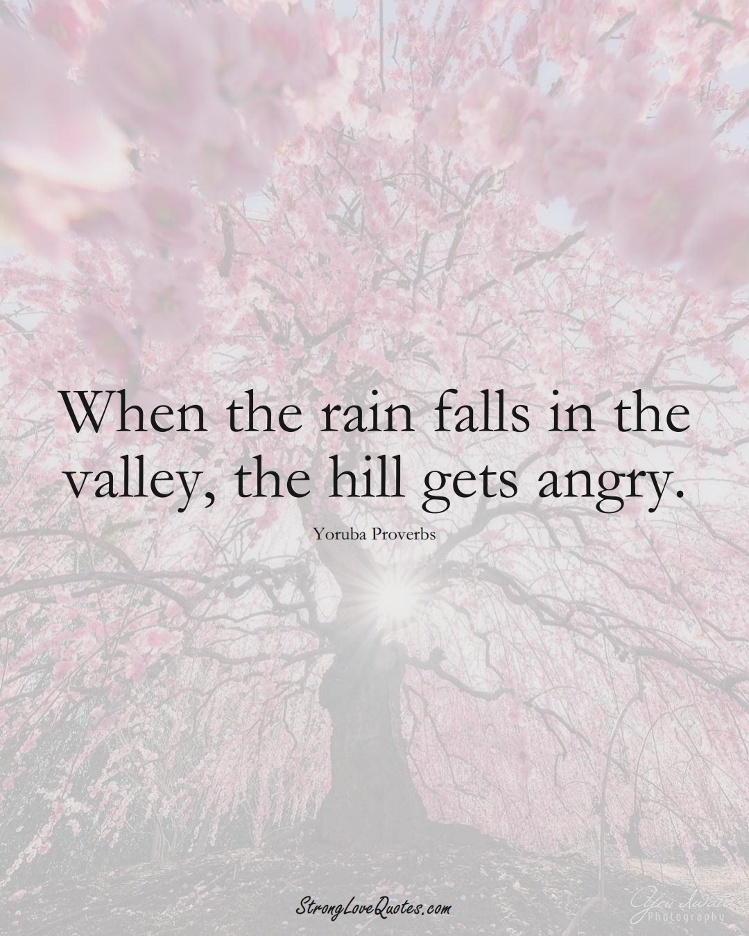 When the rain falls in the valley, the hill gets angry. (Yoruba Sayings);  #aVarietyofCulturesSayings