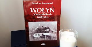 """Czy czas leczy rany? Recenzja książki """"Wołyń. Mówią świadkowie ludobójstwa"""" Marka A. Koprowskiego."""