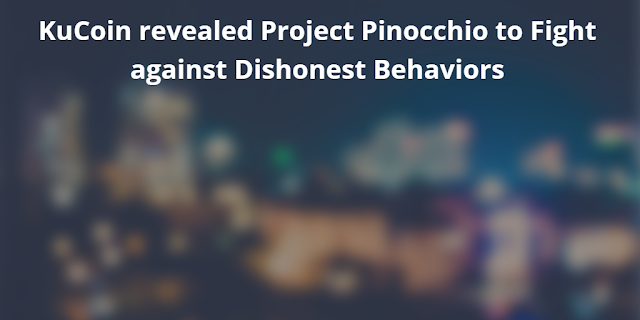KuCoin revealed Project Pinocchio to Fight against Dishonest Behaviors for Blockchain Industry