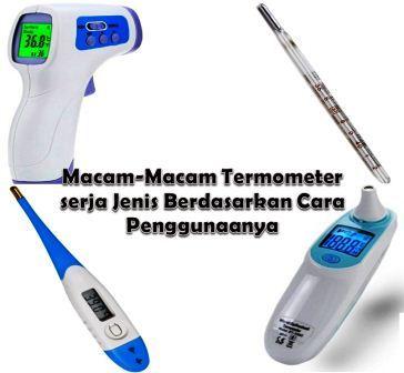 Macam-Macam Termometer serja Jenis Berdasarkan Cara Penggunaanya