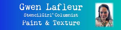 Gwen Lafleur - StencilGirl Paint & Texture Columnist Banner