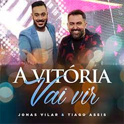 Baixar Música Gospel A Vitória Vai Vir - Jonas Vilar e Tiago Assis Mp3