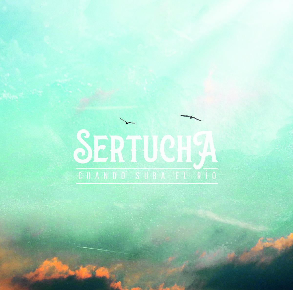 Sertucha - Cuando suba el río (2021)