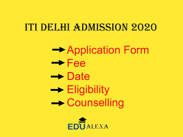 ITI Delhi Admission 2020 – Application Form, Fee, Date, Eligibility, Counselling