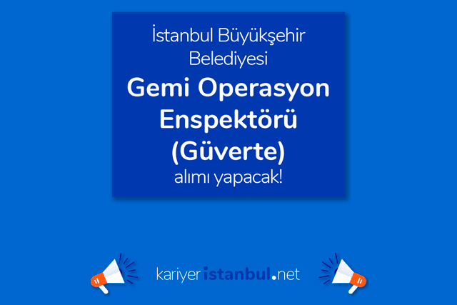 İstanbul Büyükşehir Belediyesi iştiraki Şehir Hatları, gemi operasyon enspektörü (güverte) alacak. Detaylar kariyeristanbul.net'te!