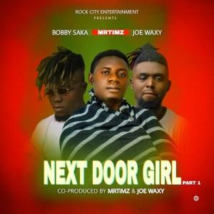 DOWNLOAD MP3: Mrtimz Ft Joe Waxy X Bobby Saka - Next Door Girl (Pt1)