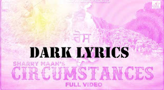 Circumstances Is New Latest Punjabi Song Sung By Sharry Maan And Lyrics Of Circumstances Is Written By Ravi Raj And Music Of Circumstances Is Composed By Mista Baaz,