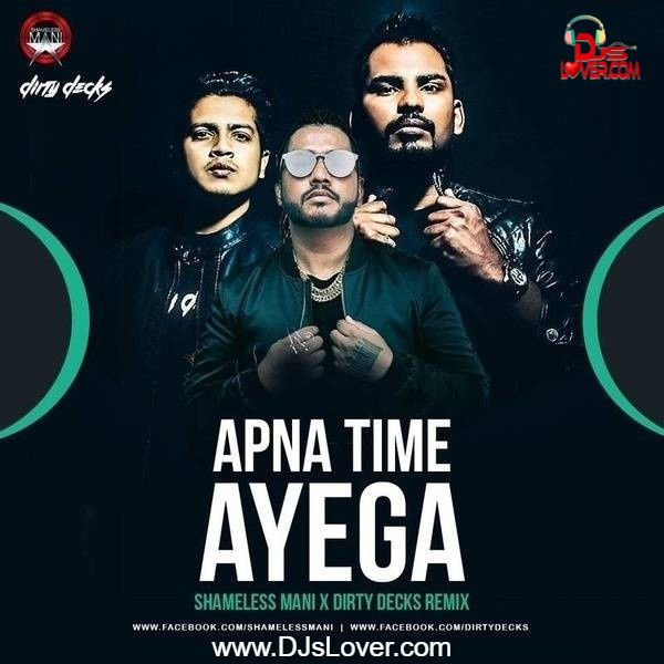 Apna Time Ayega Remix Shameless Mani x Dirty Decks