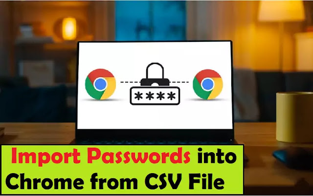 How to Import Passwords into Chrome from CSV File | Import passwords to chrome 2020!
