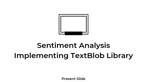 Sentiment Analysis by TextBlob Library