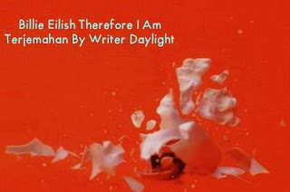 Lirik Lagu Billie Eilish Therefore I Am dan Terjemahan Artinya!!!