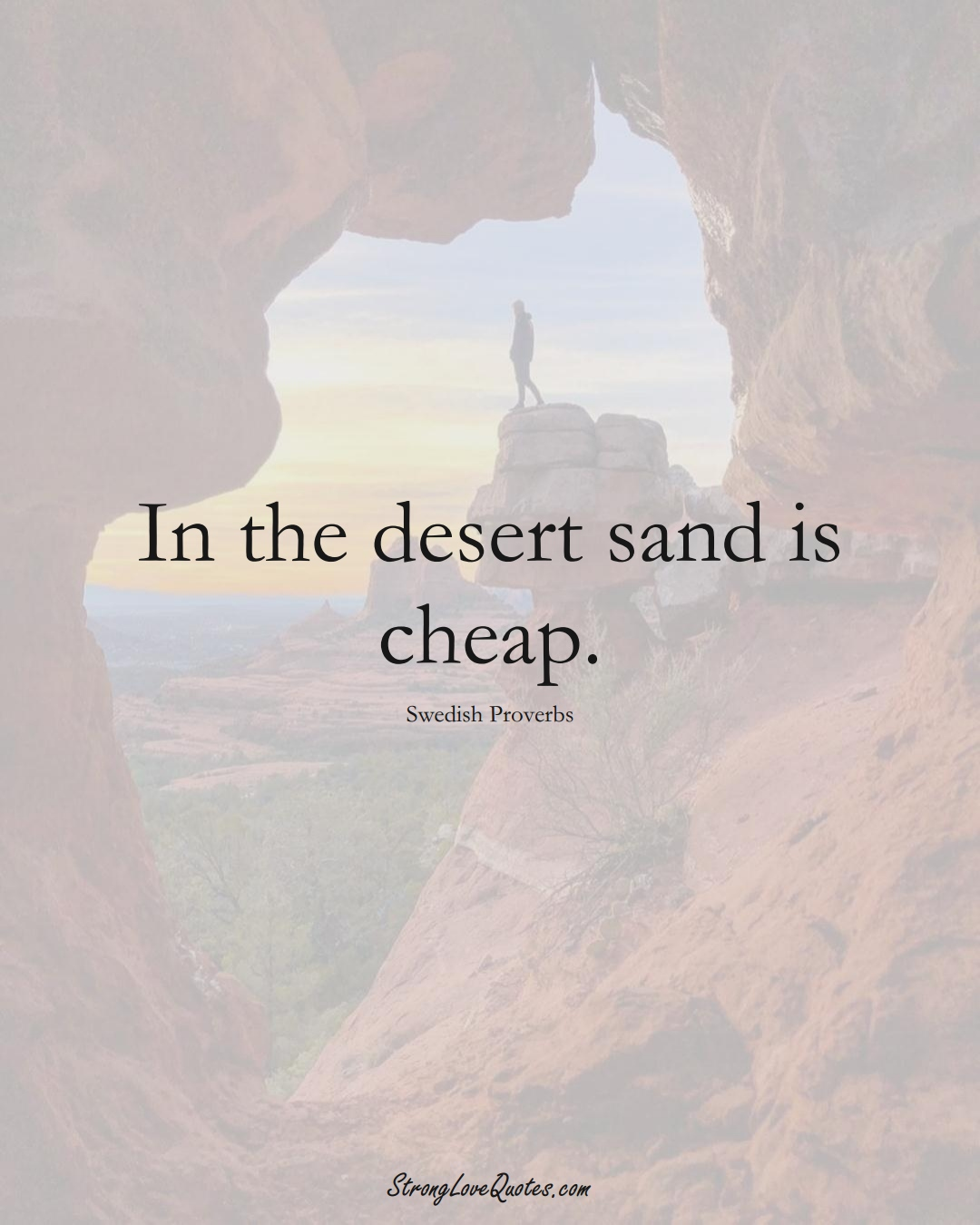 In the desert sand is cheap. (Swedish Sayings);  #EuropeanSayings
