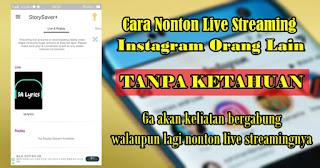 Cara Menonton Live Streaming Instagram Orang Lain Tanpa Ketahuan