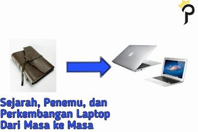 Sejarah, Penemu, dan Perkembangan Laptop Dari Masa ke Masa