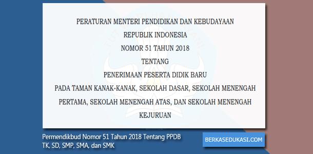 Permendikbud Nomor 51 Tahun 2018 Tentang PPDB pada TK, SD, SMP, SMA, dan SMK