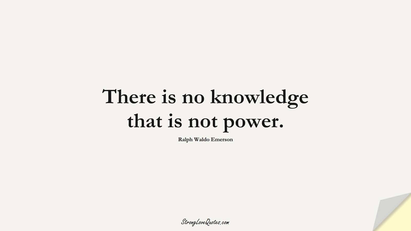 There is no knowledge that is not power. (Ralph Waldo Emerson);  #KnowledgeQuotes