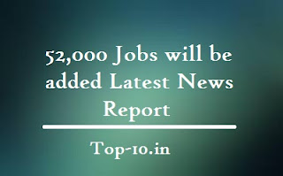 52,000 Jobs will be added Latest News Report