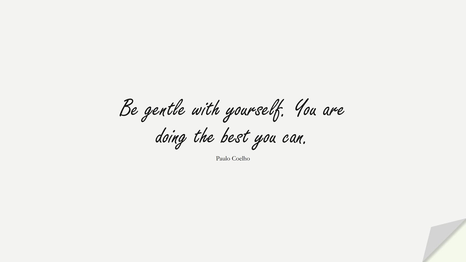 Be gentle with yourself. You are doing the best you can. (Paulo Coelho);  #LoveYourselfQuotes