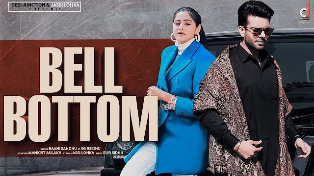 Song  :  Bell Bottom Song Lyrics Singer  :  Baani Sandhu Ft. Gur Sidhu Lyrics  :  Jassi Lohka Music   :  Gur Sidhu Director  :  Aarish