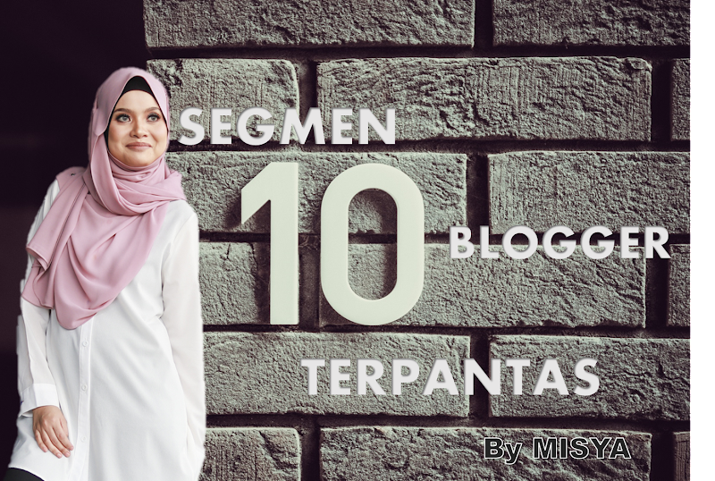 SEGMEN 10 BLOGGER TERPANTAS BY MISYA